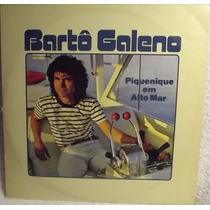 Lp / Vinil Mpb: Bartô Galeno - Piquenique Em Alto Mar - 1985