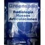 Libro ( Greenspan ) Radiología De Huesos Y Articulaciones.