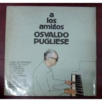 Vinilo - A Los Amigos - Osvaldo Pugliese