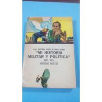 Gral. Antonio Lopez De Santa Anna Mi Historia Política Y Mi