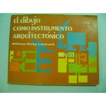 El Dibujo Como Instrumento Arquitectonico / Kirby Lockard