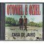 Cd Otoniel E Oziel - Casa De Jairo [original]