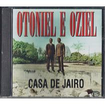 Cd Otoniel E Oziel - Casa De Jairo (original)