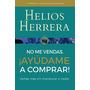 No Me Vendas ¡ayúdame A Comprar! (spanish Editi Envío Gratis