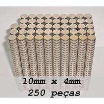 Ima De Neodímio / Super Forte / 10mm X 4mm * 250 Peças*