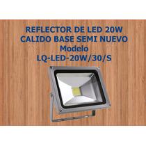 Reflector De Led 20watts Calido Base Modelo Lq-led-20w/30/s
