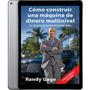 Como Construir Una Maquina De Dinero - E-book Formato Pdf