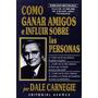 Cómo Ganar Amigos E Influir En Las Personas Carnegie.