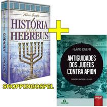 História Dos Hebreus + Antiguidade Dos Judeus Contra Apion
