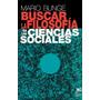 Buscar La Filosofia En Las Ciencias Sociales. Bunge. Siglo X