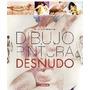 Atlas Ilustrado Dibujo Y Pintura- El Desnudo- Nuevo!!!