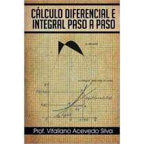 Cálculo Diferencial E Integral Paso A Paso (spanish Edition)