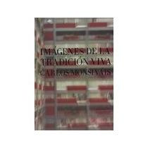 Libro Imagenes De La Tradicion Viva *cj