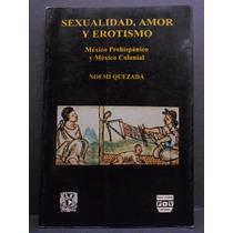 Sexualidad, Amor Y Erotismo. México Prehispánico Y Colonial