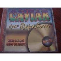 Cd - Caviar Com Rapadura - Vol 11 Bebo Porque Gosto De Beber