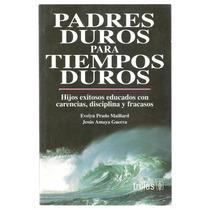 Padres Duros Para Tiempos Duros / Evelyn Prado Y Jesús Amaya