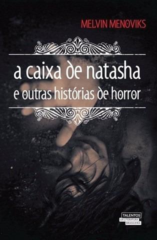 a caixa de natasha (histórias de horror) - melvin menoviks