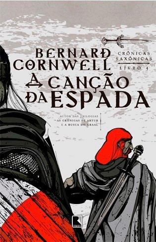 a canção da espada crônicas saxônicas v.4 - bernard cornwell