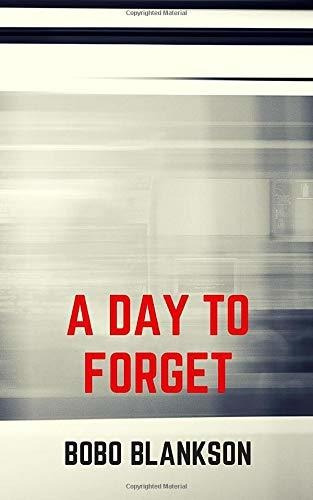 a day to forget : bobo blankson md