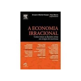 A Economia Irracional: Como Tomar Decisões Certas Em Tempos