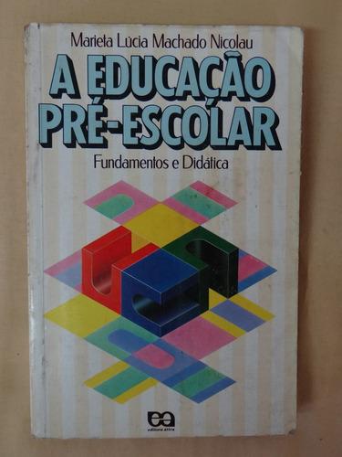a educação pré escolar - fundamentos e didática