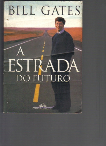 a estrada do futuro - bill gates - cia das letras