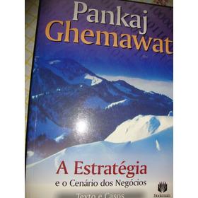 A Estratégia E O Cenário Dos Negócios 2ª Edição - Pankaj