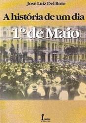 a história de um dia 1º de maio, josé luiz del roio