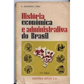 A História Econômica E Administrativa Do Brasil - R. Haddock