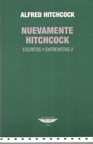 a. hitchcock. nuevamente hitchcock. escritos y entrevistas 2
