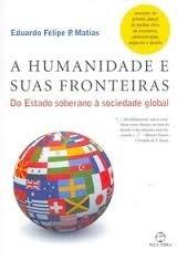 a humanidade e suas fronteiras - eduardo felipe p. matias