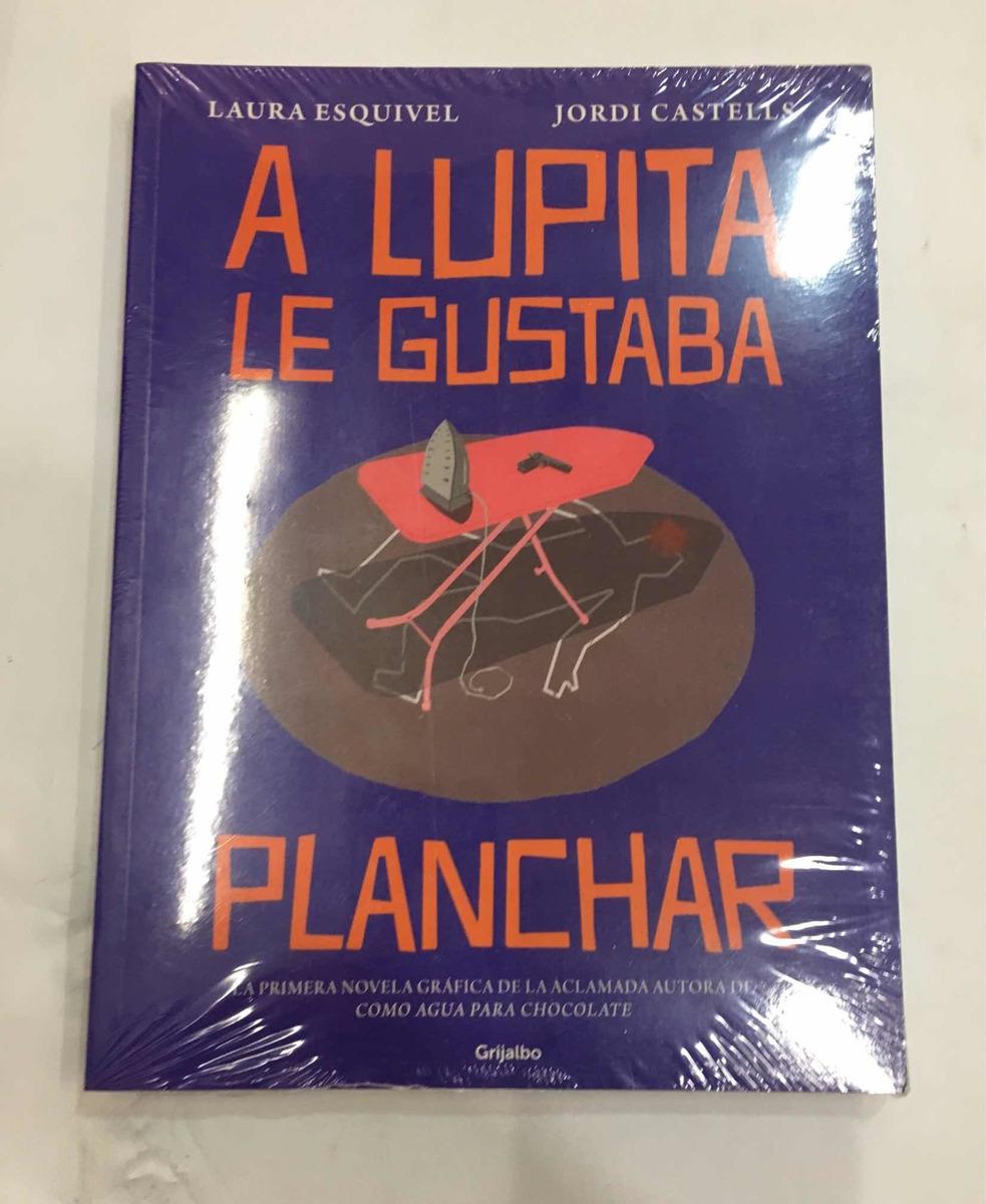 A Lupita Le Gustaba Planchar Laura Esquivel S 110 00 En Mercado Libre