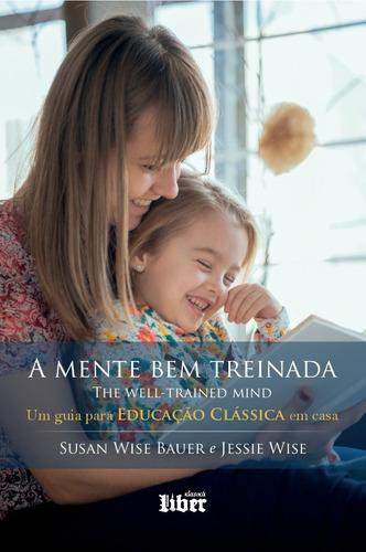 a mente bem treinada: um guia para educação clássica em casa