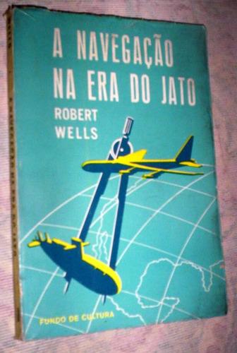 a navegação na era do jato robert wells