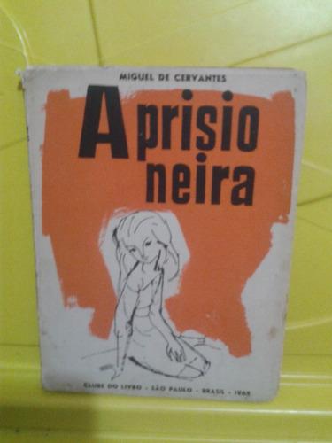 a prisioneira - cervantes - clube do livro 1965