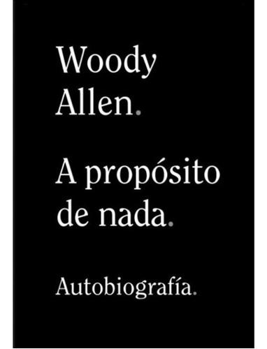 a propósito de nada - autobiografía, woody allen, alianza