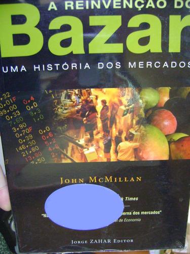 a reinvenção do bazar história dos mercados john mcmillan