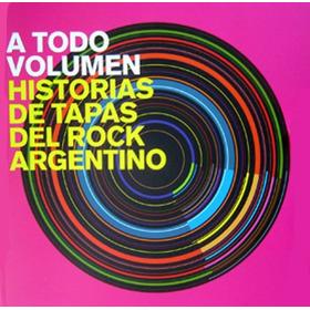 A Todo Volumen Historias De Tapas Del Rock Argentino Kktus