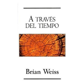 A Través Del Tiempo. Brian Weiss