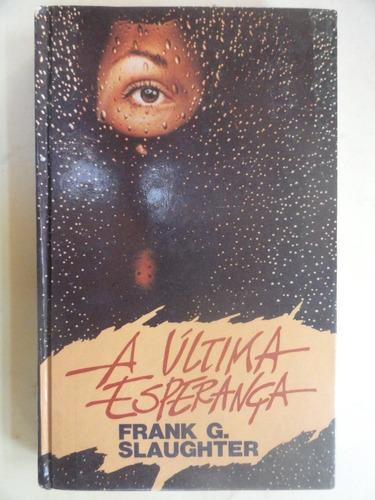 a última esperança - frank g. slaughter - romance