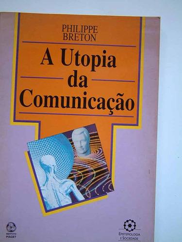 a utopia da comunicacao, phillipe breton