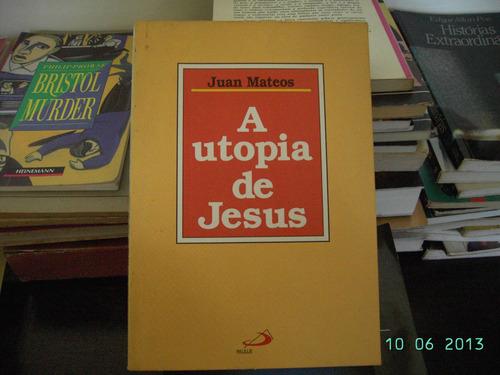 a utopia de jesus, juan mateos