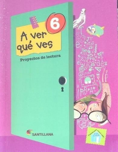 a ver que ves 6 + cuaderno del escritor - santillana