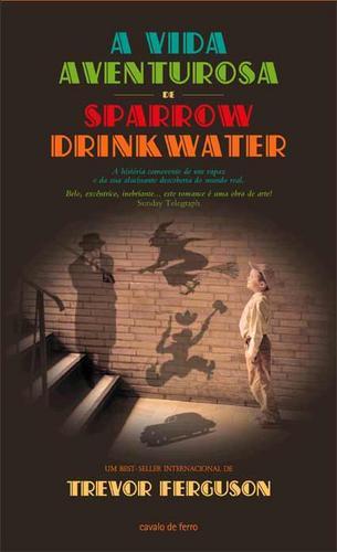 a vida aventurosa de sparrow drinkwater, trevor ferguson