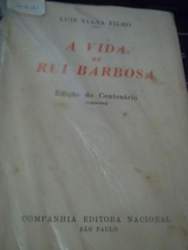a vida de rui barbosa  ed.do centenário especial luiz viana