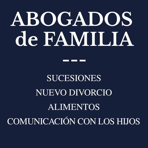 abogados de familia - sucesiones. nuevo divorcio. alimentos.