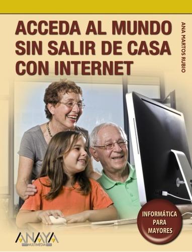 acceda al mundo sin salir de casa con internet(libro interne