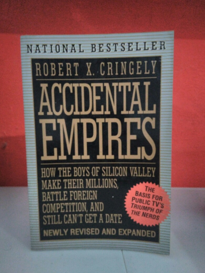 accidental empires how the boys of silicon valley make their millions battle foreign competition and still cant get a date