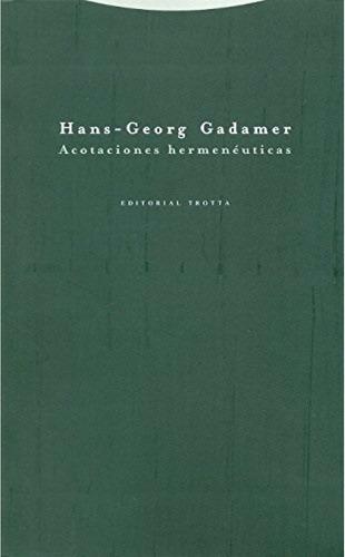 acotaciones hermenéuticas - hans-georg gadamer - trotta