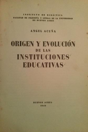acuña, angel - origen y evolucion de las instituciones educa